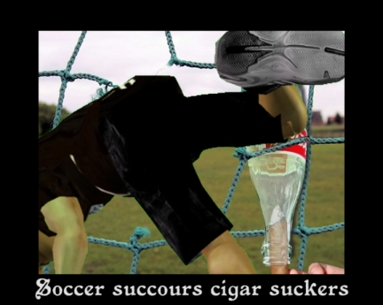 Soccer succours cigar suckers